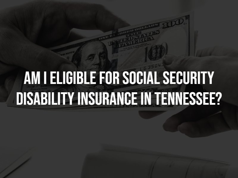 Am I Eligible For Social Security Disability Insurance in Tennessee? Contact a Nashville SSDI lawyer.