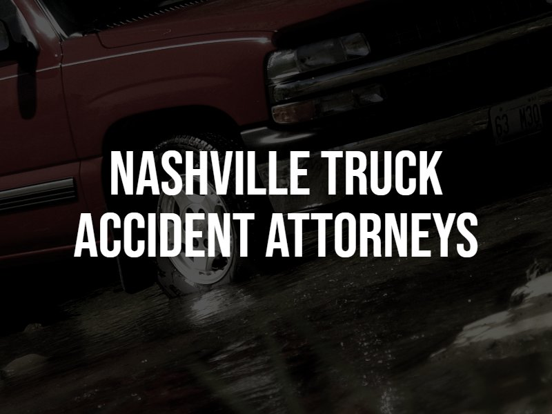 Nashville Truck Accident Attorneys in Tennessee